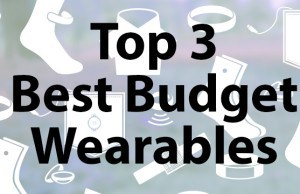 Top 3 Best Budget Wearables – Tech can be cheap too