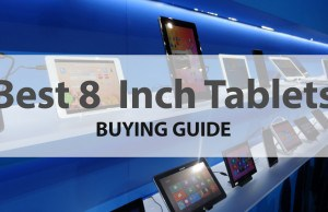 Top 10 Best 8 Inch Tablets Of The Moment – Buying Guide