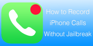 How to Record Phone Calls on iPhone on iOS 10 with Jailbreak
