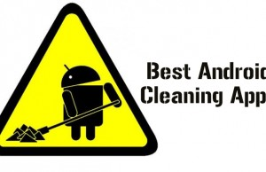 Get rid of that mess – Best Android cleaning apps