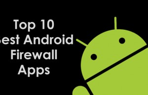 Security is vital – Top 10 Best Android Firewall Apps