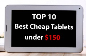 Top 10 Best Cheap Tablets Under $150 – Technology can be accessible!